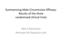 advances in biomedical hiv prevention interventions ppt video  summarising male circumcision efficacy results of the three randomised clinical trials neil a martinson perinatal