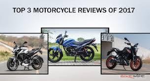 top 3 motorcycle reviews of 2017 bikewale news