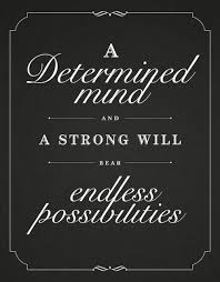 Strong Mind Quotes Delectable A Determined Mind And A Strong Will Bear Endless Possibilities