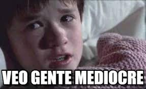 Veo Gente Mediocre - I See Dead People meme en Memegen via Relatably.com