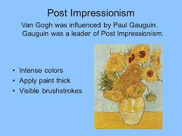 post impressionism van gogh was influenced by paul gauguin gauguin was a leader of post 5 sunflowers vincent began painting