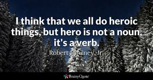 hero quotes brainyquote i think that we all do heroic things but hero is not a noun