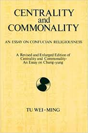 centrality and commonality an essay on confucian religiousness a  centrality and commonality an essay on confucian religiousness a revised and enlarged edition of centrality and commonality an essay on chung yung suny
