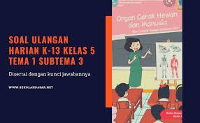 Soal ulangan harian kelas 5 tema 1 subtema 1 dan kunci jawabannya. Tema 9 Sub Tema 1 Soal Kelas 5 Riyanpedia Jawabanku Id