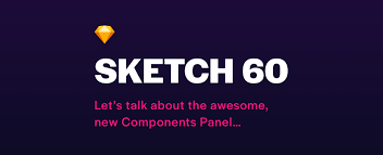Sketch <b>60</b> — Let's talk about the awesome, <b>new</b> Components panel