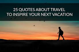 25 Quotes About Travel To Inspire Your Next Vacation Inspirational