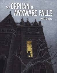 Book Review: The Orphan of Awkward Falls by Keith Graves |