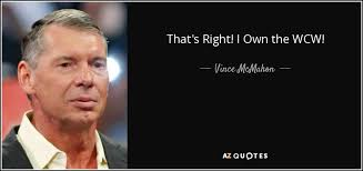 Vince McMahon Quote That's Right I Own The WCW Mesmerizing Own Wcw Quotes