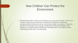 how children can protect the environment 3 how children can protect the environment