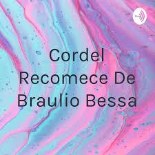 • poeta cearense autor de 3 best sellers. Poesia Cordel Recomece De Braulio Bessa Podcast Listen Notes