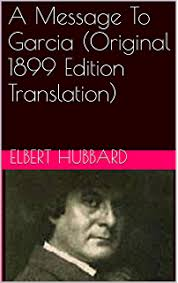 a message to garcia kindle edition by elbert hubbard self help  a message to garcia original 1899 edition translation