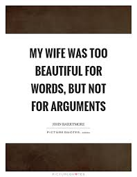 Beautiful Quotes For My Wife Best of My Wife Was Too Beautiful For Words But Not For Arguments Picture