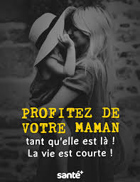 Profitez De Votre Maman Tant Quelle Est Là La Vie Est Courte