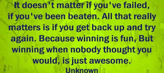 It Doesn't Matter If You've Failed If You've Been Beaten All That Mesmerizing Get Back Up Quotes