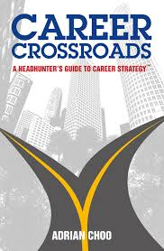 career crossroads a headhunters guide to career strategytm career crossroads a headhunters guide to career strategytm adrian choo 9789814561631 amazon com books