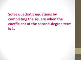 objective 1 solve quadratic equations by completing the square when the coefficient of the second