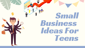16 Amazing Small Business Ideas For Teens