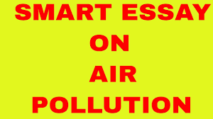 smart essay on air pollution  smart essay on air pollution