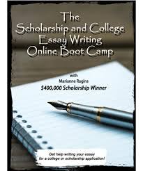 the scholarship and college essay writing boot camp get help writing register for the scholarship and college essay writing online boot camp today