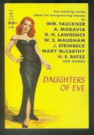 Daughters of Eve. (Berkley Book # G-40); Ten shocking Stories of  Overpowering Females by Dardis, T.A. (Compliled / Edited by); -- Faulkner,  William; Moravia, Alberto; Lawrence, D. H.; Steinbeck, John; Maugham, W.
