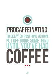 cute coffee quotes tumblr. Contemporary Cute Procaffeinating Defined  From Jhbuco On Tumblr Coffee_quotes Caffeine  Procrastination And Cute Coffee Quotes Tumblr U