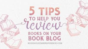How To Write A Good Book Review 5 Tips To Help You Write Reviews For Your Book Blog