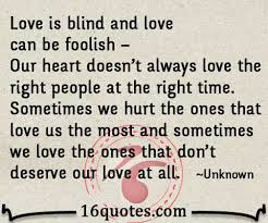 Love Is Blind Quotes Simple Love Is Blind And Love Can Be Foolish