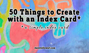 Make Index Cards 50 Things To Create With An Index Card