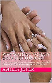 Why Waiting To Date Get's You The Ring: A Practical Guide to Why You Should  Wait To Date and Things You Should Be Doing While You Wait For your  Soulmate - Kindle edition by Jeter, Ashley. Health, Fitness & Dieting  Kindle eBooks @ Amazon.com.