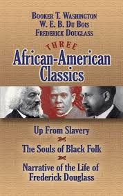 best african american history images african  three african american classics up from slavery the souls of black folk and narrative of the life of frederick douglass