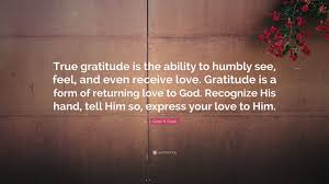 "Love Quote For Him Best Gene R Cook Quote ""True gratitude is the ability to humbly see"