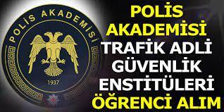 Polis Akademisi Adli Trafik ve Güvenlik Enstitüleri Öğrenci Alımı Duyurusu