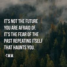 Past Quotes Inspiration Its The Fear Of The Past Repeating Itself That Haunts You Life