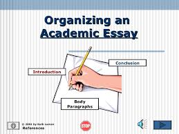 essay organization organizing an academic essay references © 2001 by ruth luman introduction conclusion body paragraphs
