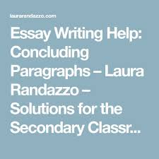 the best essay writing help ideas essay writing  essay writing help concluding paragraphs laura randazzo solutions for the secondary classroom