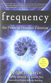Frequency The Power Of Personal Vibration Penney Peirce