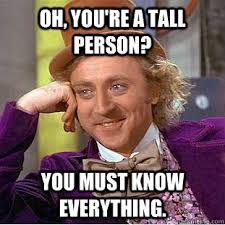 Oh, you're a tall person? You must know everything. - Creepy Wonka ... via Relatably.com