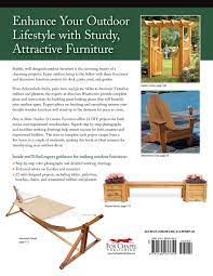How To Make Outdoor Garden Furniture Instructions For Tables Chairs Planters Trellises More From The Experts At American Woodworker Fox Chapel Publishing 22 Decorative Step By Step Projects Johnson Randy 9781565237650