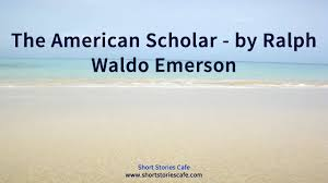 the american scholar by ralph waldo emerson
