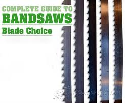 Complete Guide To Band Saws Blade Choice Band Saw Tips