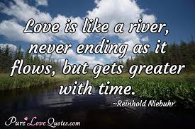 Quotes About Rivers Beauteous Love Is Like A River Never Ending As It Flows But Gets Greater