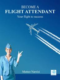 BECOME A FLIGHT ATTENDANT: Your flight to success eBook by Matteo Narzisi -  9786051766270 | Rakuten Kobo United States