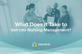 How To Get Into Management Nursing Management What It Takes To Get To The Top