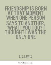Cs Lewis Quote About Friendship CS Lewis picture quotes Friendship is born at that moment when 4