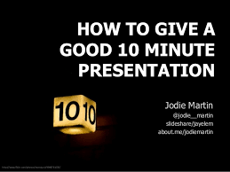 How To Give A Good 10min Presentation