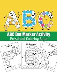 In addition of that your toddler will love to learn how to color the new letter which he/she just learned. Abc Dot Marker Activity Do A Dot Abc Coloring Book Great For Learning Alphabet Abc Coloring Book Fun Coloring Books For Toddlers Kids Ages 2 3 4 5 Kindergarten Preschool Miller Susan 9798602954548 Amazon Com