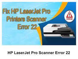 HP LaserJet Pro Scanner Error 22?How To Fix by hpprintererror - issuu