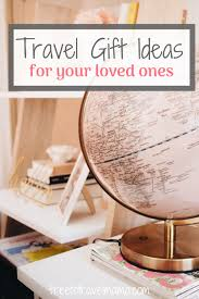 travel gift ideas for the one you love