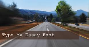 essay writing who can type my essay fast and well