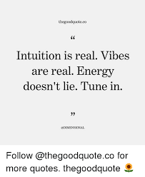 Intuition Quotes Mesmerizing Thegoodquoteco Intuition Is Real Vibes Are Real Energy Doesn't Lie
